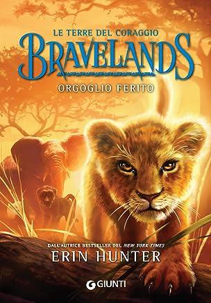 Bravelands. Orgoglio ferito (Le terre del coraggio Vol. 1)