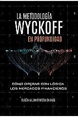 La Metodología Wyckoff en Profundidad: Cómo operar con lógica los mercados financieros (Curso de Trading e Inversión: Análisis Técnico avanzado nº 2) (Spanish Edition) Kindle Edition