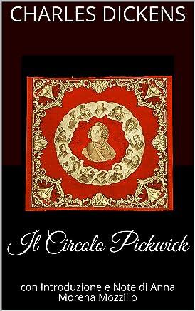 Il Circolo Pickwick: con Introduzione e Note di Anna Morena Mozzillo