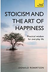 Stoicism and the Art of Happiness: Practical wisdom for everyday life: embrace perseverance, strength and happiness with stoic philosophy (Teach Yourself) Kindle Edition