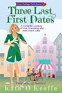 Three Last First Dates: A romantic comedy of love, friendship and even more cake (Cozy Cottage Café Book 3)