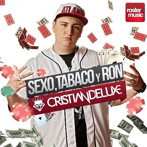 Sexo, Tabaco y Ron de Cristian Deluxe en Amazon Music - Amazon.es