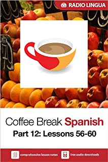 Coffee Break Spanish 12: Lessons 56-60 - Learn Spanish in your coffee break