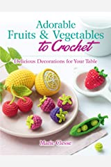 Adorable Fruits & Vegetables to Crochet: Delicious Decorations for Your Table (English Edition) Format Kindle