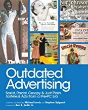 Outdated Advertising: Sexist, Racist, Creepy, and Just Plain Tasteless Ads from a Pre-PC Era (English Edition)