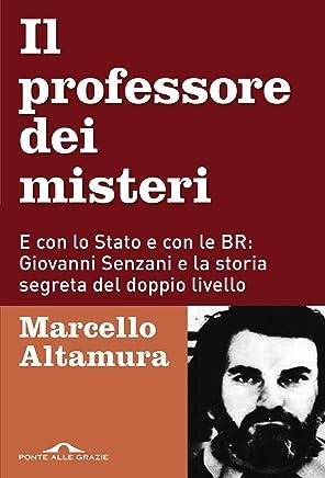 Il professore dei misteri: E con lo Stato e con le BR: Giovanni Senzani e la storia segreta del doppio livello