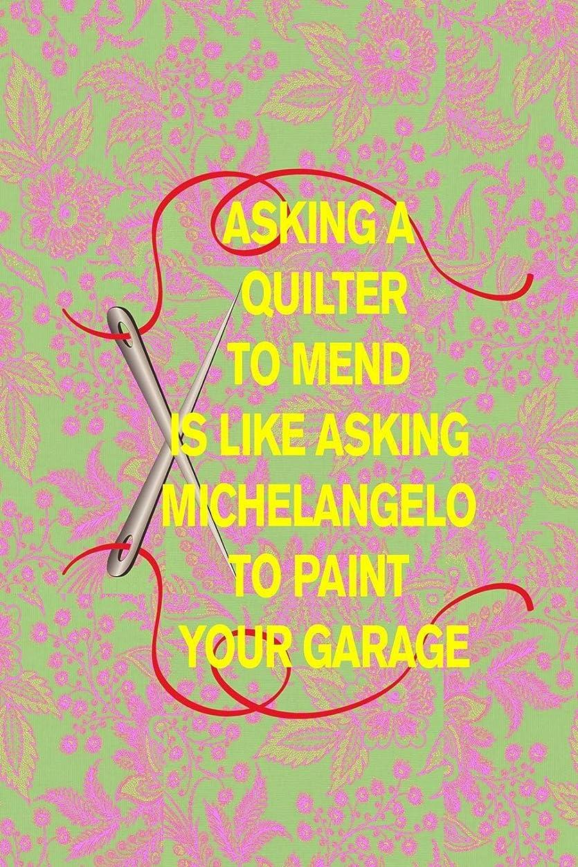 境界コンドーム座るASKING A QUILTER TO MEND IS LIKE ASKING MICHELANGELO TO PAINT YOUR GARAGE: 6x9 funny quilting notebook with hex paper for designing beautiful quilts!