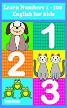 123 Learn numbers 1-100 English for kids: Pictures book with English numbers and 10 games