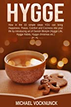 Hygge: The #1 Hygge philosophy Guide to bring Danish art of Happiness into your life in 10 simple steps - to increase Coziness and Warm in your home and ... habits, Hygge Holidays) (English Edition)