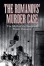 The Romanovs' Murder Case: The Myth of the Basement Room Massacre