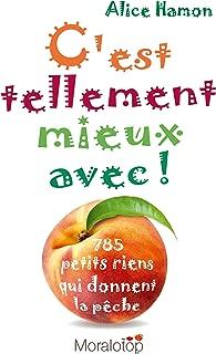 C'est tellement mieux avec !: 785 petits riens qui donnent la pêche (French Edition)
