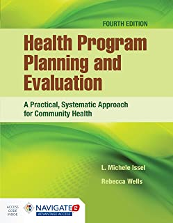 Health Program Planning and Evaluation: A Practical, Systematic Approach for Community Health: A Practical, Systematic Approach for Community Health