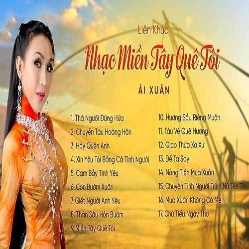 Lien Khuc Nhac Mien Tay Que Toi By Ai Xuan On Amazon Music Amazon Com