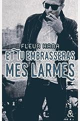 Et tu embrasseras mes larmes : La nouveauté New Adult de Fleur Hana (&H) Format Kindle