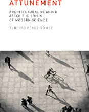 Attunement: Architectural Meaning after the Crisis of Modern Science (English Edition)