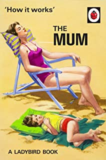 How It Works. The Mum (Ladybirds for Grown-Ups)