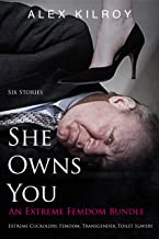She Owns You: An Extreme Femdom Bundle (6 Stories): Cuckoldry, Fart & Toilet Slavery, Foot Fetish, Femdom, Humiliation, Forced Sissyfication & More