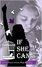If She Can ...: Inspiring Stories of Grit, Hope and Courage