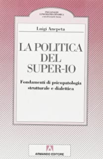 La politica del super-io. Fondamenti di psicopatologia strutturale e dialettica