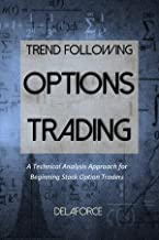Trend Following Options Trading: A Technical Analysis Based Methodology for Beginning Stock Option Traders