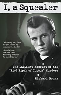 """I, a Squealer: The Insider's Account of the """"pied Piper of Tucson"""" Murders"""