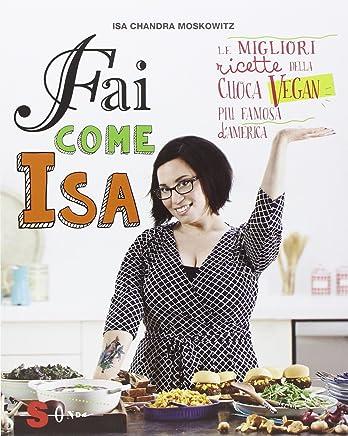 Fai come Isa! Le migliori ricette della cuoca vegan più famosa d'America