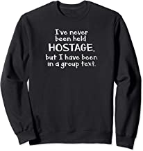 I've Never Been Held Hostage but I have been in a group text Sweatshirt