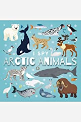 I Spy Arctic Animals: A Fun Guessing Game Picture Book for Kids Ages 2-5, Toddlers and Kindergartners ( Picture Puzzle Book for Kids ) (I Spy Books for Kids 11) Kindle Edition