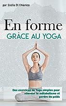 En forme grâce au Yoga: Des exercices de Yoga simples pour stimuler le métabolisme et perdre du poids (French Edition)