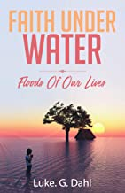 Faith Under Water: A Gripping True Account of Flooding Disasters and Escaping Slavery and Organized Crime in Dhaka, Bangladesh (True stories of climate change refugees Book 1)