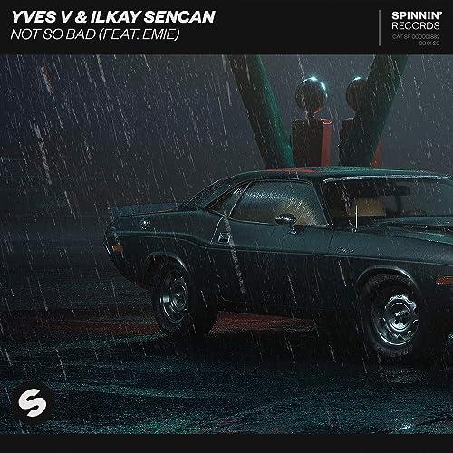 Yves V & Ilkay Sencan Not So Bad