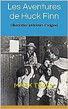 Les Aventures de Huck Finn: (Illustration intérieure d'origine) (French Edition)