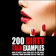 200 Dirty Talk Examples: How to Dirty Talk Your Way to the Most Graphic, Mind-Blowing Sex of Your Life