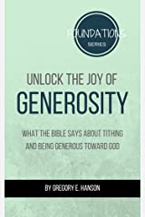 Unlock the Joy of Generosity: What the Bible Says About Tithing and Being Generous Toward God (Foundations Series Book 3) Kindle Edition