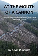 At the Mouth of a Cannon: Conquest and Cupidity on Canada's West Coast: A Personal Account