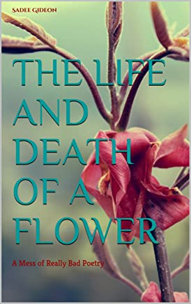 The Life and Death of a Flower: A Mess of Really Bad Poetry (Brainspeak Book 1) (English Edition)