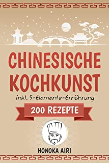 Chinesische Kochkunst: Chinesisch kochen für Anfänger. 200