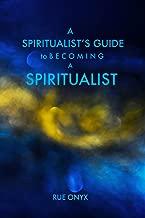 A Spiritualist's Guide to Becoming a Spiritualist