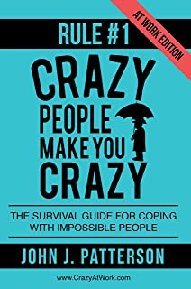 Rule # 1 - Crazy People Make You Crazy (At Work Edition): The Survival Guide for Coping with Impossible People (English Ed...