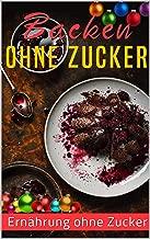 Backen ohne Zucker - Ernährung ohne Zucker (German Edition)