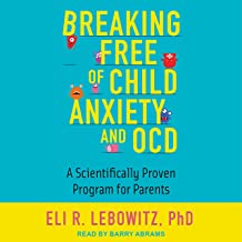 Breaking Free of Child Anxiety and OCD: A Scientifically Proven Program for Parents