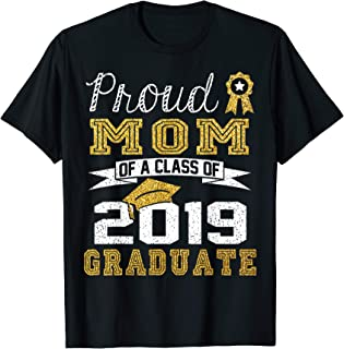 Funny Proud Mom Of A Class Of 2019 Graduate T-Shirt Gift
