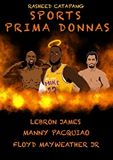 Sports Prima Donnas : Lebron James, Manny Pacquiao & Floyd Mayweather Jr