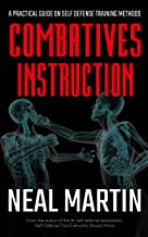 Combatives Instruction: A Practical Guide On Self Defense Training Methods (English Edition)