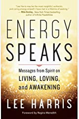 Energy Speaks: Messages from Spirit on Living, Loving, and Awakening Kindle Edition