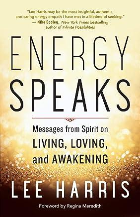 Energy Speaks: Messages from Spirit on Living, Loving, and Awakening (English Edition)
