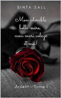 Mon adorable belle-mère,  Mon mari volage et moi: Mon adorable belle-mère,  Mon mari volage et moi (ARDENT vol.1 New Romance t. 2) (French Edition)