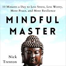 Mindful Master: 10 Minutes a Day to Less Stress, Less Worry, More Peace, and More Resilience (Mental and Emotional Abundan...