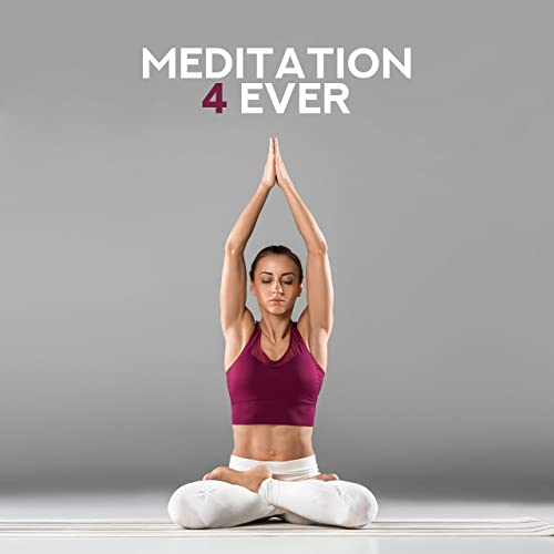 Meditation 4 Ever - Yoga Chill, Oriental Music for Deep ...