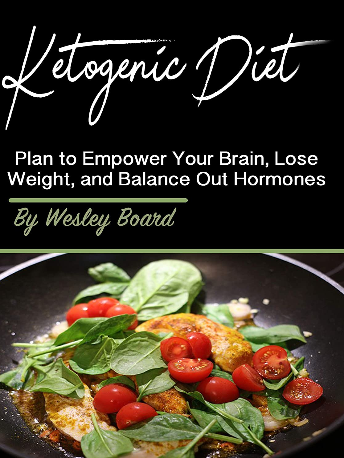 Ketogenic Diet: Plan to Empower Your Brain, Lose Weight, and Balance Out Hormones (English Edition)